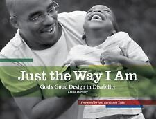 Just the Way I Am: God's Good Design in Disability (Biography) by Horning, Kris