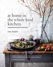At Home in the Whole Food Kitchen: Celebrating the Art of Eating Well by Chapli
