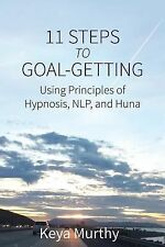 11 Steps to Goal Getting : Using Principles of Hypnosis, NLP, and Huna by S....