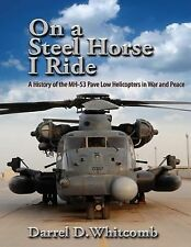 On a Steel Horse I Ride: a History of the MH-53 Pave Low Helicopters in War...