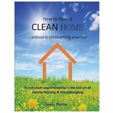 How to Have a CLEAN HOME... without It Consuming Your Life : A Unit Study...