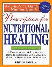 Prescription for Nutritional Healing : A Practical a-to-z Reference to...