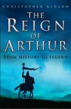 The Reign of Arthur: From History to Legend, Gidlow, Christopher, New Book