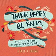 Think Happy, Be Happy: Words and Art to Inspire by Over 20 Contributing Artists,