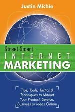 Street Smart Internet Marketing - Tips, Tools, Tactics & Techniques to...