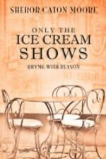 Only the Ice Cream Shows