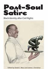Post-Soul Satire : Black Identity after Civil Rights (2014, Hardcover)