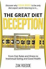 The Great Diet Deception : From Diet Rules and Illness to Instinctual Eating...