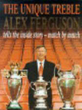 The Unique Treble: Achieving Our Goals by Alex Ferguson (Hardback, 2000)