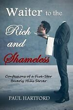 Waiter to the Rich and Shameless : Confessions of a Five-Star Beverly Hills Serv