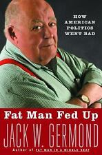 Fat Man Fed Up: How American Politics Went Bad, Germond, Jack W., Good Book