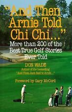 """""""And Then Arnie Told Chi Chi..."""" by Don Wade (1993, Hardcover)"""