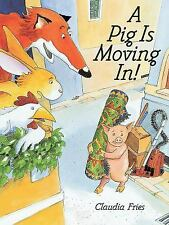 A Pig Is Moving In by Fries, Claudia