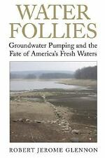 Water Follies: Groundwater Pumping and the Fate of America's Fresh Waters, Glenn