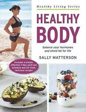 Healthy Body : Balance Your Hormones and Shred Fat for Life by Sally...