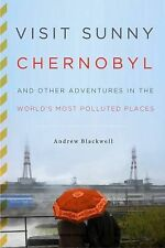 Visit Sunny Chernobyl & Other Polluted Places by Andrew Blackwell, 2012 HC/DJ