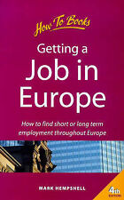 Getting a Job in Europe: 4th edition: How to Find Short or Long Term Employment