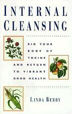 Internal Cleansing : Rid Your Body of Toxins and Return to Vibrant Good...