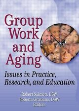 Group Work And Aging: Issues In Practice, Research, And Education (Published Sim