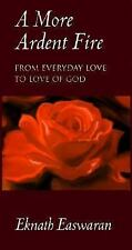 A More Ardent Fire: From Everyday Love to Love of God, Easwaran, Eknath, Accepta