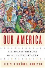 Our America : A Hispanic History of the United States by Felipe Fernández-Armest