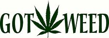 GOT WEED. DECAL WALL OR CAR MARIJUANA WEED CANNABIS POT LEAF RASTA 420 STICKER