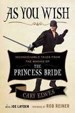 As You Wish Inconceivable Tales from the Making of the Princess... 9781476764023