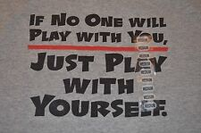 If No One Will Play With You Just Play With Yourself T-Shirt Funny Size M - NWT
