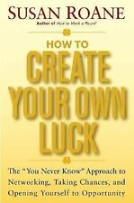 "How to Create Your Own Luck: The ""You Never Know"" Approach to Networking, Taking"
