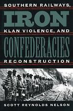 Iron Confederacies: Southern Railways, Klan Violence, and Reconstruction, Nelson