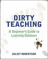 Dirty Teaching : A Beginner's Guide to Learning Outdoors by Juliet Robertson...