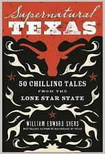 Supernatural Texas : 50 Chilling Tales from the Lone Star State by William...