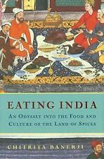 Eating India: An Odyssey into the Food and Culture of the Land of Spices, Banerj
