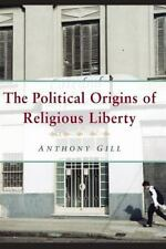 The Political Origins of Religious Liberty Cambridge Studies in Social Theory,