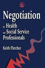 Negotiation for Health and Social Service Professionals, Fletcher, Keith