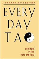 Every Day Tao : Self-Help in the Here and Now by Leonard Willoughby (2005,...