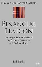 Financial Lexicon: A Compendium of Financial Definitions, Acronyms, and Colloqui