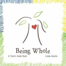 Being Whole : A Teen's Guide Book by Linda Newlin (2015, Paperback)