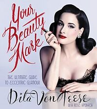 Your Beauty Mark: The Ultimate Guide to Eccentric by Dita Von Teese  Hardcover
