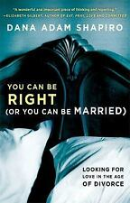 You Can Be Right (or You Can Be Married) : Looking for Love in the Age of...