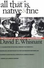 All That Is Native and Fine: The Politics of Culture in an American Region (The