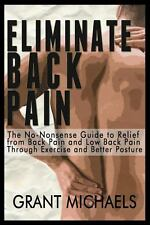 Eliminate Back Pain : The No-Nonsense Illustrated Guide to Relief from Back...