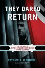 They Dared Return: The True Story of Jewish Spies behind the Lines in Nazi Germa