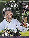Discovering Raw Alkaline Cuisine: Through Love, Passion and Health  One Chef's J