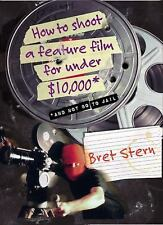 How to Shoot a Feature Film for under $10,000 and Not Go to Jail by Bret...