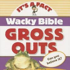 Wacky Bible Gross Outs: Can you believe it? (IT'S A FACT)-ExLibrary