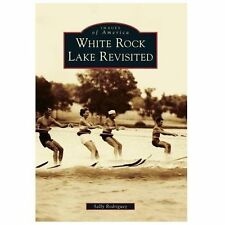 Images of America: White Rock Lake Revisited by Sally Rodriguez (2014,...