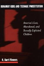 Runaway Kids and Teenage Prostitution: America's Lost, Abandoned, and -ExLibrary
