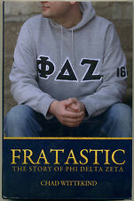 FRATASTIC: THE STORY OF PHI DELTA ZETA by Chad Wittekind, 2011 Hardcover