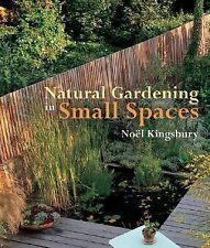 NEW - Natural Gardening in Small Spaces by Kingsbury, Noël